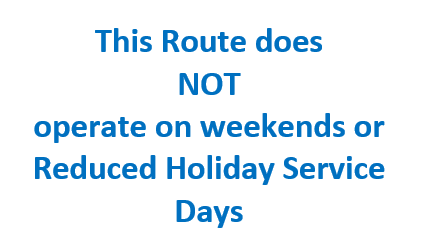 This Route does NOT operate on weekends or Reduced Holiday Service Days